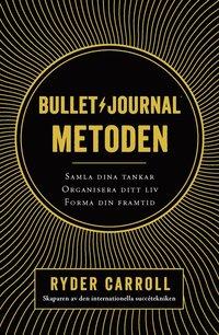 bokomslag Bullet journal-metoden : samla dina tankar, organisera ditt liv, forma din framtid