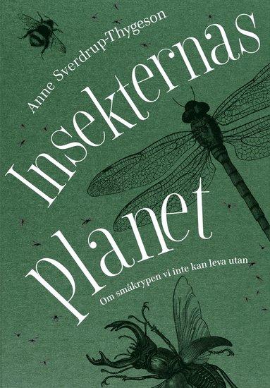 bokomslag Insekternas planet : om småkrypen vi inte kan leva utan