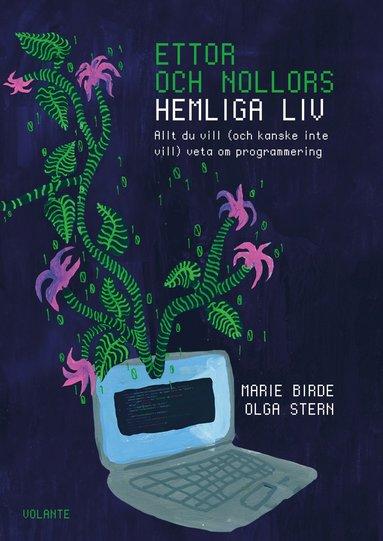 bokomslag Ettor och nollors hemliga liv : allt du vill (och kanske inte vill) veta om programmering