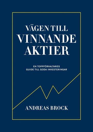 bokomslag Vägen till vinnande aktier : en toppförvaltares guide till goda investeringar