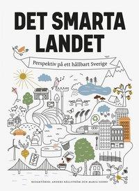 bokomslag Det smarta landet : Perspektiv på ett hållbart Sverige