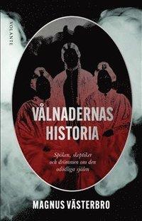 bokomslag Vålnadernas historia: Spöken, skeptiker och drömmen om den odödliga själen