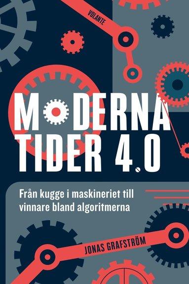bokomslag Moderna tider 4.0 : från kugge i maskineriet till vinnare bland algoritmerna
