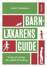 bokomslag Barnläkarens guide: Farligt och ofarligt från nyfödd till tonåring