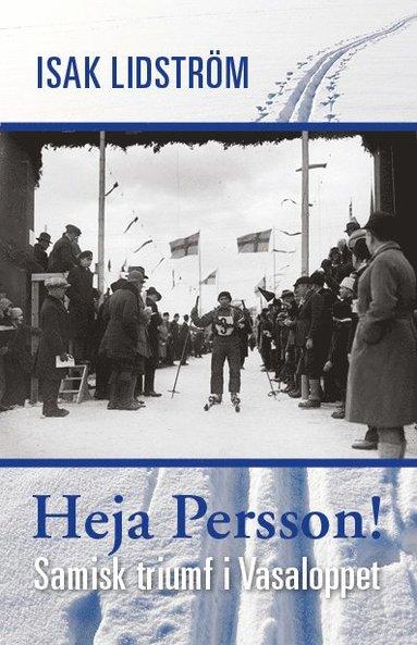bokomslag Heja Persson! : samisk triumf i Vasaloppet