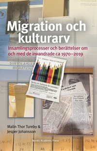bokomslag Migration och kulturarv : insamlingsprocesser och berättelser om och med de invandrade ca 1970-2019