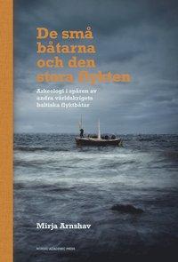 bokomslag De små båtarna och den stora flykten : arkeologi i spåren av andra världskrigets baltiska flyktbåtar