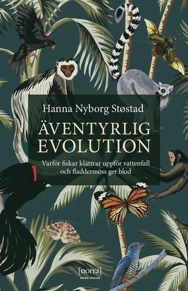 bokomslag Äventyrlig evolution : varför fiskar klättrar uppför vattenfall och fladdermöss ger blod
