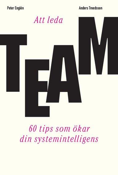 bokomslag Att leda team : 60 tips som ökar din systemintelligens