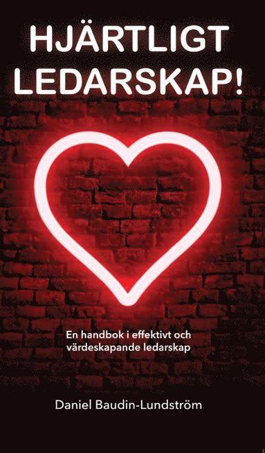 bokomslag Hjärtligt Ledarskap! : en handbok i effektivt och värdeskapande ledarskap