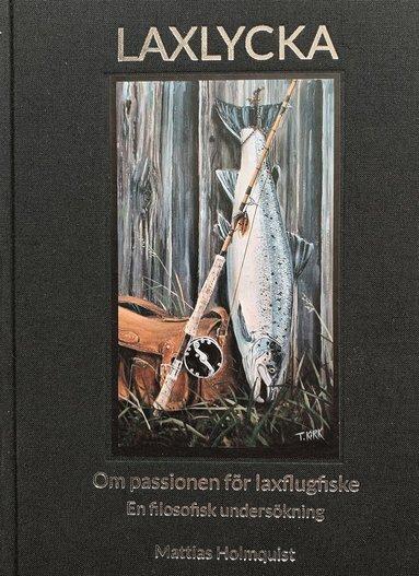 bokomslag Laxlycka : om passionen för laxflugfiske - en filosofisk undersökning