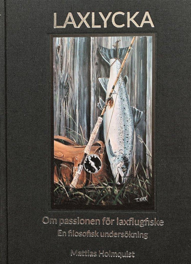 Laxlycka : om passionen för laxflugfiske - en filosofisk undersökning 1