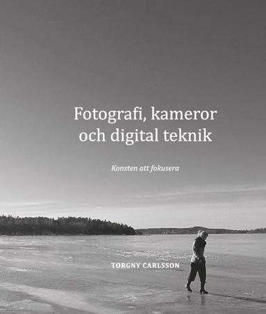 bokomslag Fotografi, kameror och digital teknik : konsten att fokusera