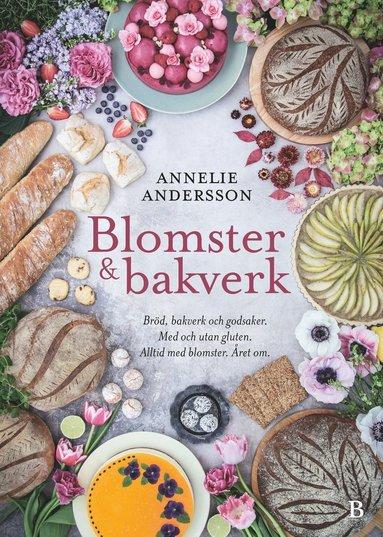 bokomslag Blomster & bakverk : bröd, bakverk och godsaker, med och utan gluten, alltid med blomster, året om