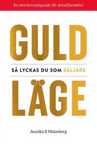 bokomslag Guldläge : så lyckas du som säljare