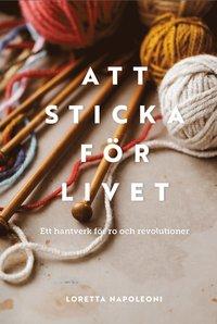 bokomslag Att sticka för livet : Ett hantverk för ro och revolution