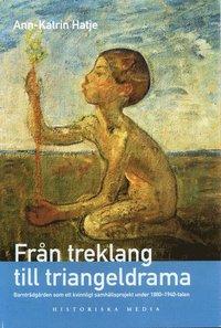 bokomslag Från treklang till triangeldrama : barnträdgården som ett kvinnligt samhällsprojekt under 1880-1940-talen