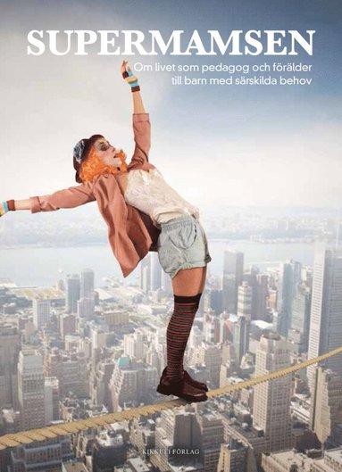 bokomslag Supermamsen : om livet som pedagog och förälder till barn med särskilda behov