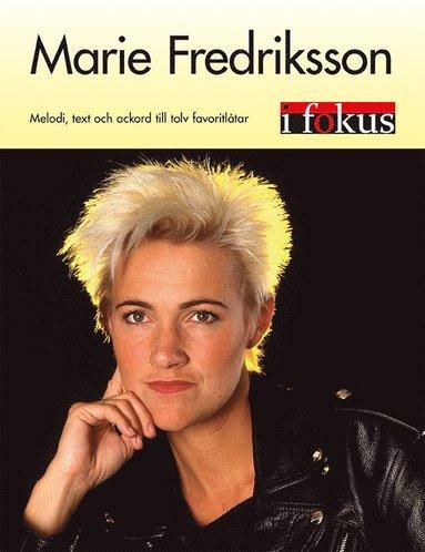 bokomslag Marie Fredriksson i fokus : melodi, text och ackord till tolv favoritlåtar
