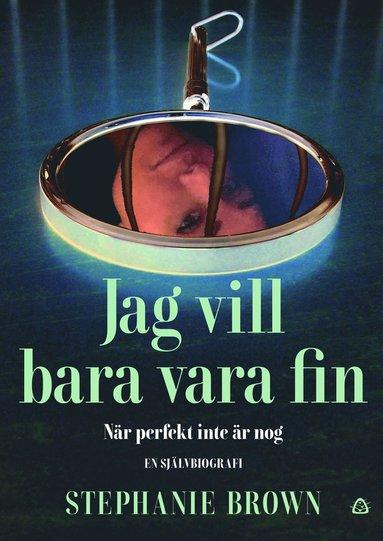 bokomslag Jag vill bara vara fin : när perfekt inte är nog - en självbiografi