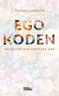 bokomslag Egokoden - Må bättre och prestera mer med aktivt självledarskap