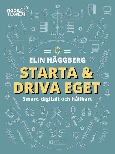 bokomslag Starta och driva eget : Smart, digitalt och hållbart