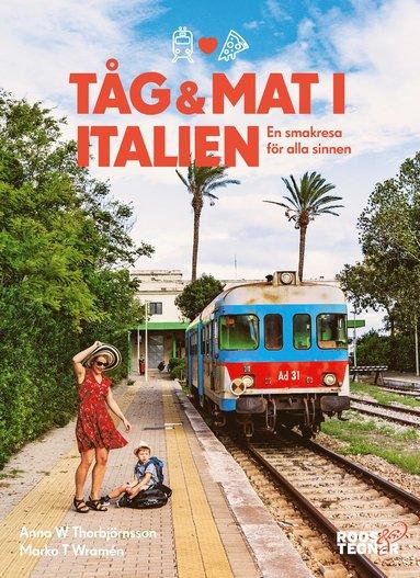 bokomslag Tåg och mat i Italien : en smakresa för alla sinnen