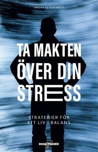 bokomslag Ta makten över din stress : strategier för ett liv i balans