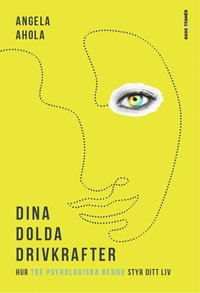 bokomslag Dina dolda drivkrafter - hur tre psykologiska behov styr ditt liv