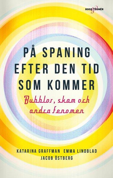 bokomslag På spaning efter den tid som kommer : bubblor, skam och andra fenomen