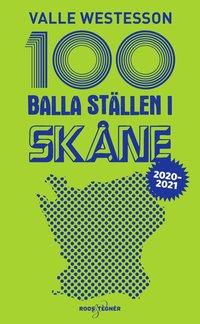 bokomslag 100 balla ställen i Skåne 2020-2021