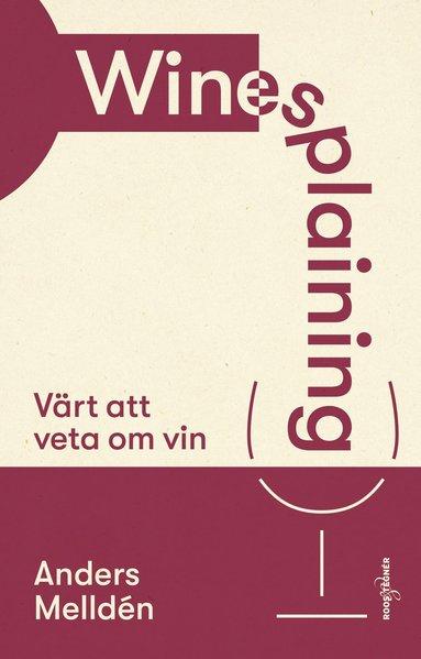 bokomslag Winesplaining : värt att veta om vin