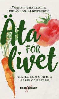 bokomslag Äta för livet : maten som gör dig frisk och stark