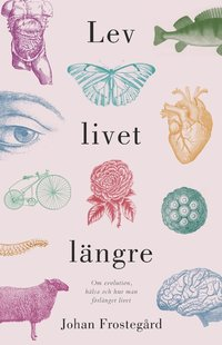 bokomslag Lev livet längre - vad forskning kan berätta om hälsa och åldrande