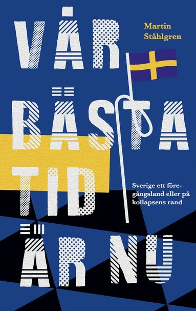 bokomslag Vår bästa tid är nu : Sverige ett föregångsland eller på kollapsens rand