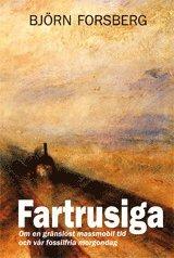bokomslag Fartrusiga : om en gränslöst massmobil tid och vår fossilfria morgondag