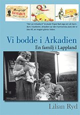 bokomslag Vi bodde i Arkadien : en familj i lappland