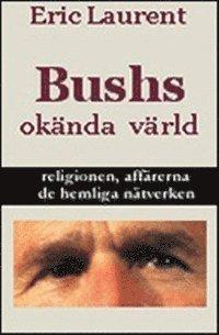 bokomslag Bushs okända värld, religionen, affärerna, de hemliga nätverken