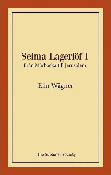bokomslag Selma Lagerlöf I : från Mårbacka till Jerusalem