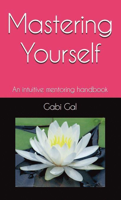 Mastering yourself : an intuitive mentoring handbook 1