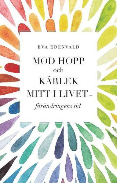 bokomslag Mod Hopp och Kärlek Mitt i livet - förändringens tid