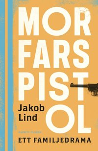 bokomslag Morfars pistol : ett familjedrama