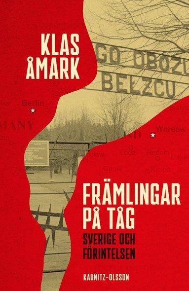 bokomslag Främlingar på tåg : Sverige och förintelsen