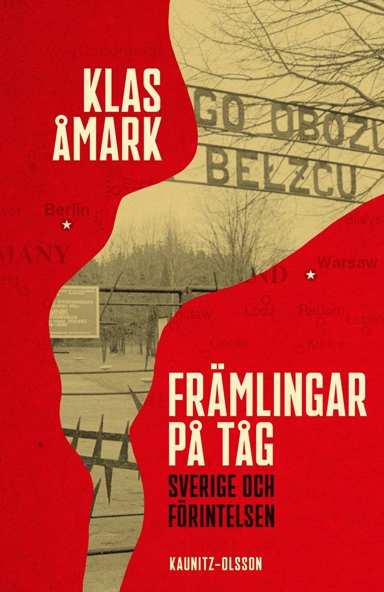 Främlingar på tåg : Sverige och förintelsen 1