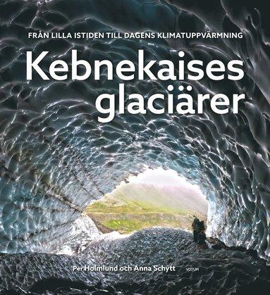 bokomslag Kebnekaises glaciärer : från lilla istiden till dagens klimatuppvärmning