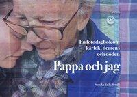 bokomslag Pappa och jag : en fotodagbok om kärlek, demens och döden