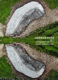 bokomslag Landskapat : Fotografier av Claes Grundsten