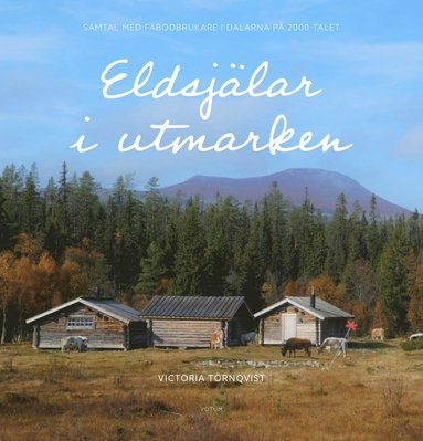 bokomslag Eldsjälar i utmarken : samtal med fäbodbrukare i Dalarna på 2000-talet