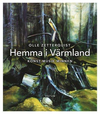 bokomslag Hemma i Värmland : konst, musik, minnen