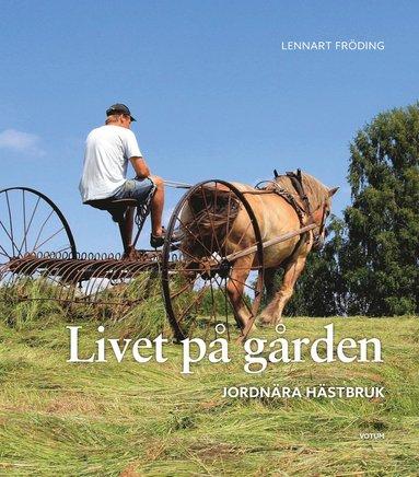 bokomslag Livet på gården : jordnära hästbruk